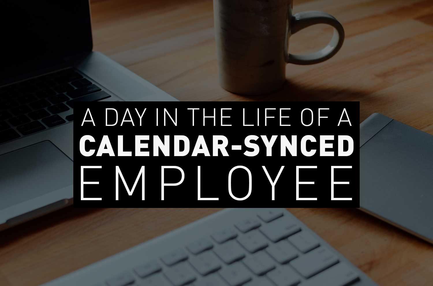 Discover how calendar connectivity can save your employees time every day